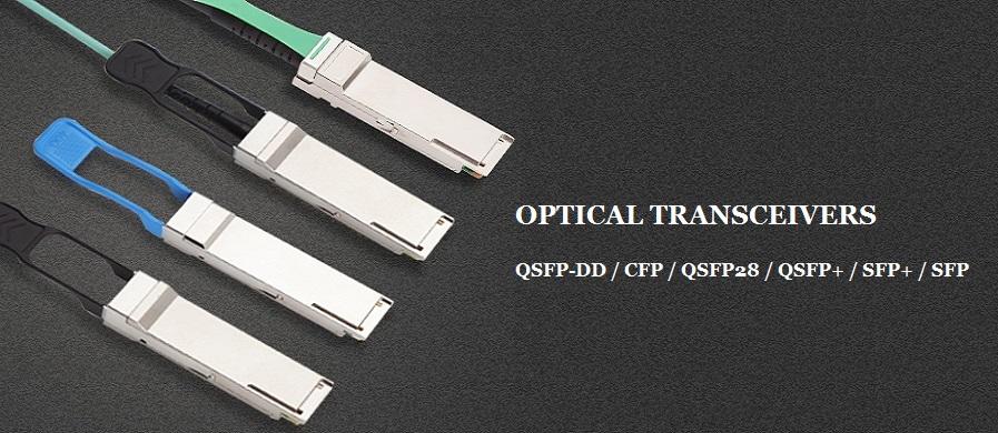 QSFP-DD / CFP / QSFP28 / QSFP+ / SFP28 / SFP+ / SFP Transceivers